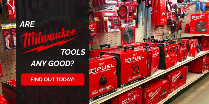 Are Milwaukee tools any good
