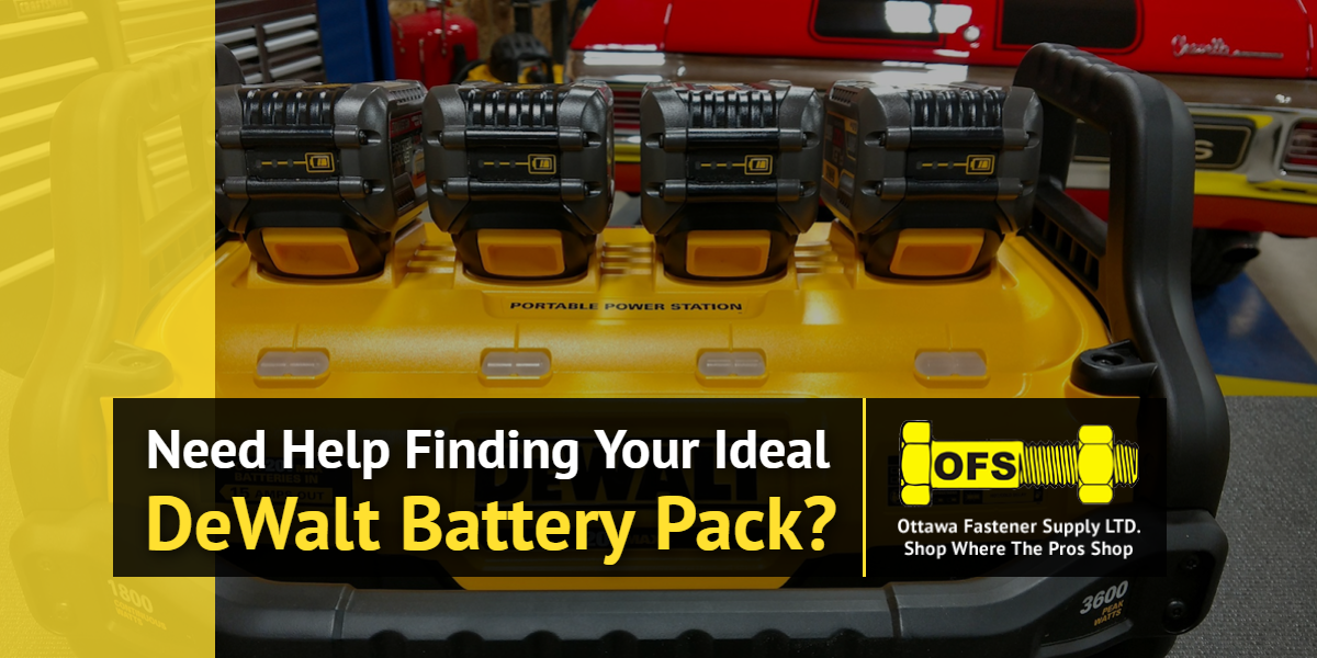 Need help finding your ideal DeWalt Battery Pack? |Ottawa Fastener Supply