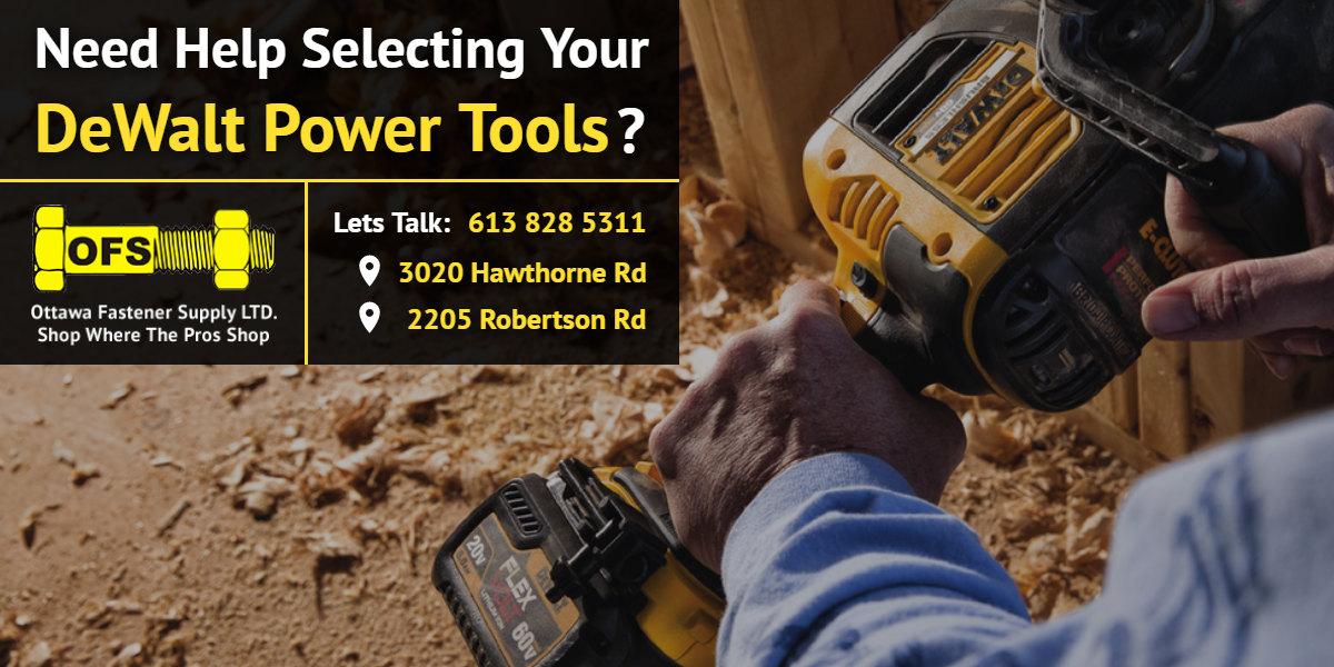 Need help selecting your DeWalt Power Tools? | Ottawa Fastener Supply