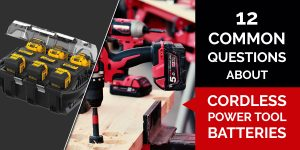 Common Questions about Cordless Power Tool Batteries
