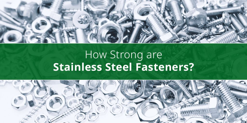 How Strong are Stainless Steel Fasteners?